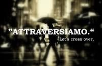 Attraversiamo: Let's cross over.