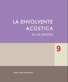 La envolvente acústica de los edificios, 9 / César Díaz Sanchidrián.-- 1ª ed.-- Madrid : Munilla-Lería, 2016.