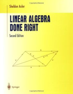 Linear Algebra Done Right (Undergraduate Texts in Mathematics)/Sheldon Axler