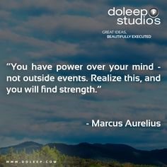 """You have power over your mind - not outside events. Realize this, and you will find strength.""  #business #entrepreneur #fortune #leadership #CEO #achievement #greatideas #quote #vision #foresight #success #quality #motivation #inspiration #inspirationalquotes #domore #dubai #abudhabi #uae www.doleep.com/"