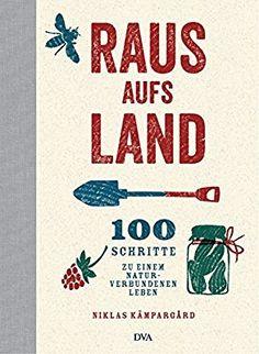 Raus aufs Land: 100 Schritte zu einem naturverbundenen Leben: Amazon.de: Niklas Kämpargard, Frauke Watson: Bücher