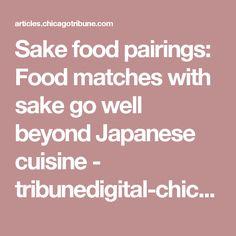 Sake food pairings: Food matches with sake go well beyond Japanese cuisine - tribunedigital-chicagotribune