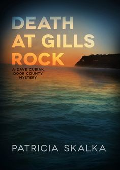 Death at Gills Rock: A Dave Cubiak Door County Mystery by Patricia Skalka