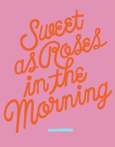 Sweet as roses in the morning