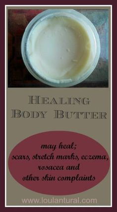 Healing Body Butter- made for scars, stretch marks, eczema and other skin conditions. Made with cocoa butter, shea butter, argan oil, rosehip oil, frankincense and vanilla. www.loulanatural.com #health #skin #homemadecosmetics