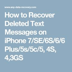 How to Recover Deleted Text Messages on iPhone 7/SE/6S/6/6 Plus/5s/5c/5, 4S, 4,3GS