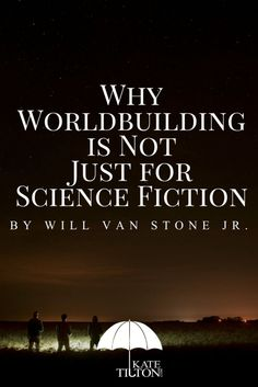 Will Van Stone Jr explains why worldbuilding is not just for science fiction in his latest article! - Kate Tilton