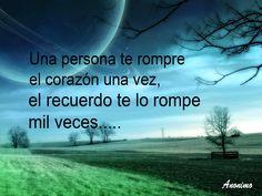 Una persona te rompe el corazón una vez, el recuerdo te lo rompe mil veces..
