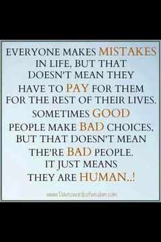 Everyone makes mistakes in life and sometimes those mistakes hurt other people. Unfortunately, that's life you have to get over it and move on. We have all made mistakes in life and will continue to do so, as that is how we learn and grow. Who are you to judge others or decide who is capable of change. Just because someone has hurt you doesn't mean they will go on to hurt everyone else in their life, nor does it mean that it gives you the right to make judgement on lives you know nothing…