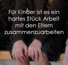 Für Kinder ist es ein hartes Stück Arbeit  mit den Eltern zusammenzuarbeiten. Jesper Juul • familylab.de