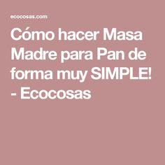 Cómo hacer Masa Madre para Pan de forma muy SIMPLE! - Ecocosas