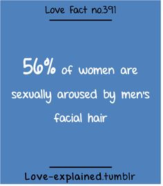 56% of women are sexually aroused by men's facial hair