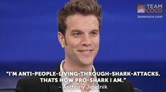 """I'm anti-people-living-through-shark-attacks. That's how pro-shark I am."" - Anthony Jeselnik"