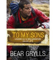 This humorously illustrated book is a collection of wisdom that renowned adventurer Bear Grylls wants to share with his sons about the risks, tumbles, and victories of a life well-lived life.