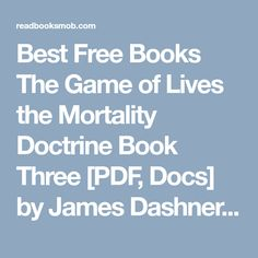 """Best Free Books The Game of Lives the Mortality Doctrine Book Three [PDF, Docs] by James Dashner Online for Free """"Click Visit button"""" to access full FREE ebook James Dashner, Free Ebooks, Books Online, My Books, Pdf, Button, Games, Reading, Gaming"""