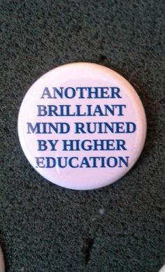 """Unworn Retro Pinback Button """"Another brilliant mind ruined by higher education"""" button pin badge witty phrase college gradschool Diy Punk, Funny Outfits, Funny Clothes, Cool Buttons, Funny Buttons, Cool Pins, Pin And Patches, Pin Badges, Higher Education"""