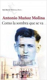 Como la sombra que se va, de Antonio Muñoz Molina