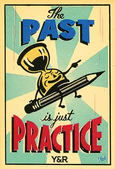 The Past is just Practice