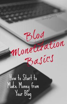 Blog Monetization Basics How to Start to Make Money from Your Blog