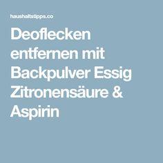 Deoflecken entfernen mit Backpulver Essig Zitronensäure & Aspirin