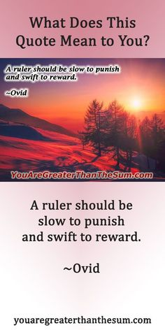 A ruler should be slow to punish and swift to reward. ~Ovid #youaregreater #inspirationalquotes #personaldevelopment #selfhelp #personalgrowth #selfimprovement #ovid #ovidquote Ovid Quotes, Hope Quotes, All Quotes, Quotes To Live By, Life Tips, Life Lessons, Daily Motivational Quotes, Inspirational Quotes, Self Compassion