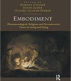 Embodiment: Phenomenological Religious And Deconstructive Views On Living And Dying PDF