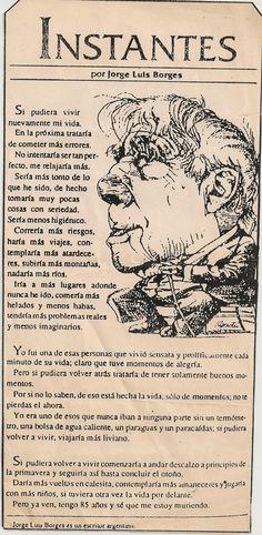 Instantes ...me fascina este poema sea original de Borges o no. Es justo lo que yo no practico