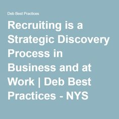 Recruiting is a Strategic Discovery Process in Business and at Work | Deb Best Practices - NYS Certified WBE