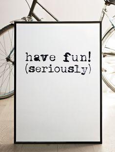 NEW Have fun (seriously). BIG Screenprint 19.7 x 27.6 via Etsy seller  coniLab