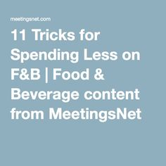 11 Tricks for Spending Less on F&B | Food & Beverage content from MeetingsNet
