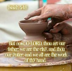 You are the Potter...I am the clay