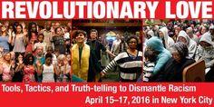 Revolutionary Love.  Dismantling racism.