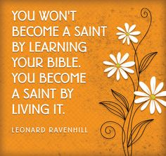 You won't become a saint by then in your Bible. You become a saint by living it. Biblical Quotes, Faith Quotes, Words Quotes, Bible Quotes, Wise Words, Bible Verses, Biblical Art, Sayings, Scriptures