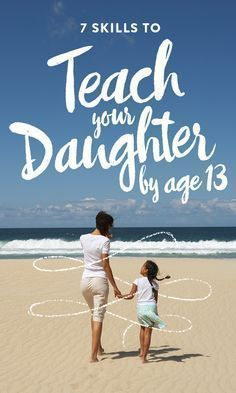 Here are seven skills parents should consider teaching their daughter by the time she turns 13 #teengirlparentingadvice