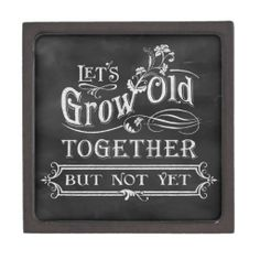 Let's Grow Old Together Wedding Keepsake Treasure Box from http://www.zazzle.com/lets_grow_old_together_treasure_box_premium_gift_box-135595938434929574?rf=238505586582342524