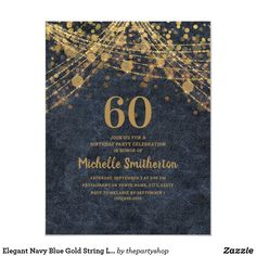 Elegant Navy Blue Gold String Lights 60th Birthday Invitation 60th Birthday Party Invitations, 90th Birthday Parties, Birthday Party Celebration, Blue Gold, Navy Blue, Elegant Invitations, String Lights, Twinkle Lights, Garlands