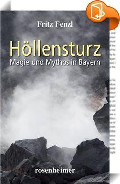 Höllensturz - Magie und Mythos in Bayern    ::  Bayern ist ein Eldorado von magischen Orten, an denen es Geheimnisvolles und Mystisches zu entdecken gibt. Mit etwas Neugierde und genauem Hinsehen lässt sich viel Verborgenes ergründen. Dabei ist Vieles in Bayern gar nicht so versteckt und unsichtbar. Fritz Fenzl führt in seinem Buch an Orte voll Magie und Mythos. Als Doktor der Germanistik mit Studium der Katholischen Theologie, Geschichte, Kunstgeschichte und Bildhauerei hat er sich ja...