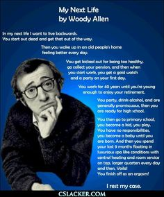 My next life, by Woody Allen http://www.cslacker.com/images/funny/clever_amusing/my_next_life_-_by_woody_allen/