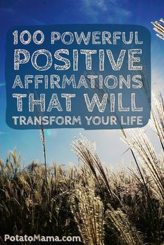 100 Power Positive Affirmations That Will Transform Your Life | Potato Mama…