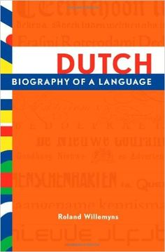 Dutch : biography of a language / Roland Willemyns - Oxford ; New York : Oxford University Press, cop. 2013