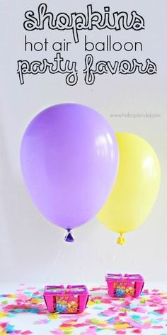 PERFECT for a Shopkins party!  These hot air balloon Shopkins party favors are SO easy to make and are adorable party decor too.