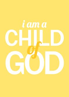 I AM A CHILD OF GOD!!