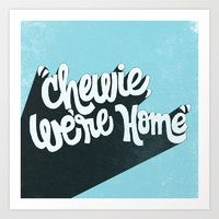 """""""chewie, we're home"""" art print by thewellkeptthing on Society6"""