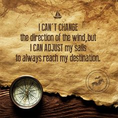 I can't change the direction of the wind, but I can adjust my sails to always reach my destination. Reach Me, I Cant, Christian Quotes, Life Lessons, Sailing, Life Quotes, Inspirational Quotes, Change, Thoughts