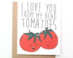 """Funny Valentine's Day Card: I Love You From My Head """"TOMATOES""""!"""