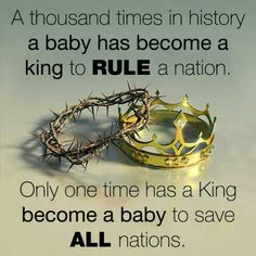 """Luke 1:30 . . """"Do not be afraid, Mary, for you have found favor with God. 31 And look! you will become pregnant and give birth to a son, and you are to name him Jesus. 32 This one will be great and will be called Son of the Most High, . . 33 and he will rule as King, . . and there will be no end to his Kingdom"""