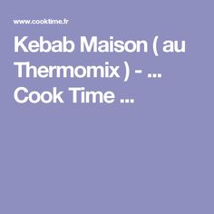 Kebab Maison ( au Thermomix ) - ... Cook Time ...