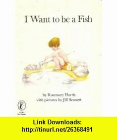 I Want to be a Fish (Picture Puffin) (9780140502084) Rosemary Harris , ISBN-10: 0140502084  , ISBN-13: 978-0140502084 ,  , tutorials , pdf , ebook , torrent , downloads , rapidshare , filesonic , hotfile , megaupload , fileserve