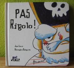 Pas rigolo ! Jean Leroy Bérengère Delaporte Editions Frimousse Collection Pot d'colle