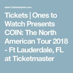 Tickets | Ones to Watch Presents  COIN: The North American Tour 2018 - Ft Lauderdale, FL at Ticketmaster